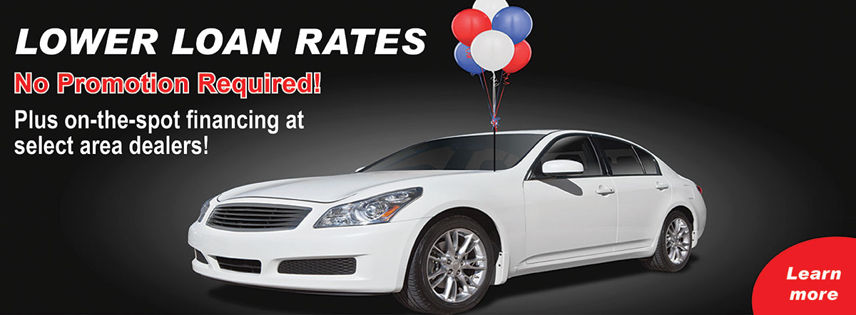 New lower rates, no promotion required plus on-the-spot financing at select area dealers