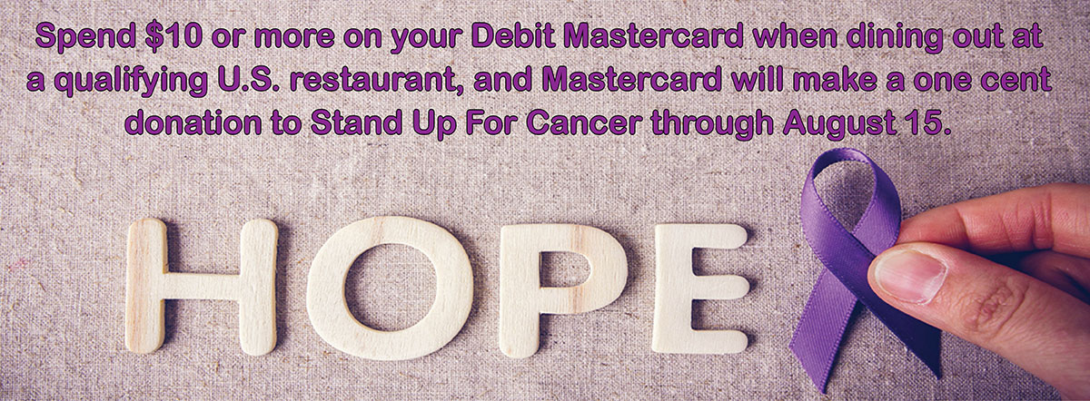 spend $10 or more on your debit mastercard when dining out at a qualifying U.S. restaurant and mastercard will donate one cent to Stand Up For Cancer through August 15