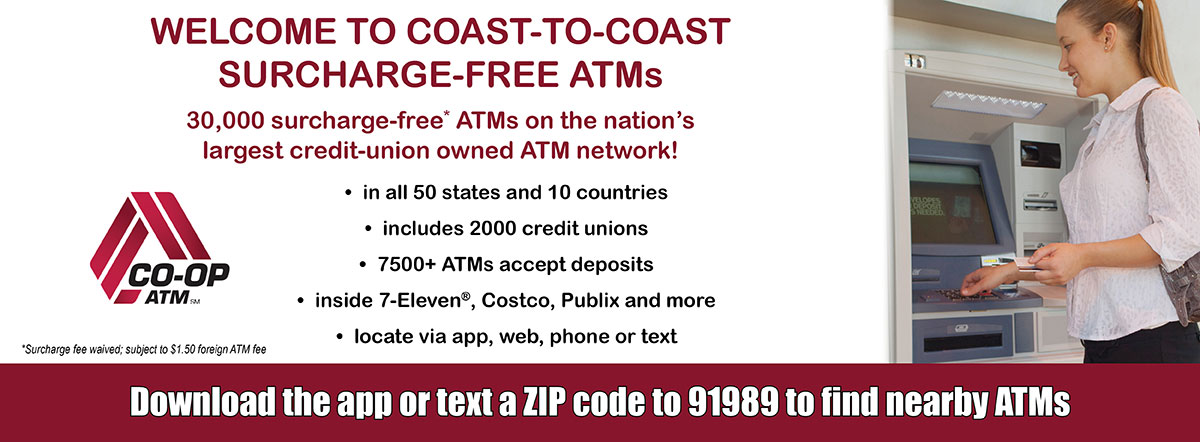 Get surcharge-free access to nearly 30,000 ATMs in the CO-OP network