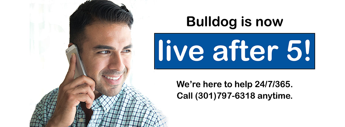 Bulldog is now live after 5. Call us anytime 301-797-631.