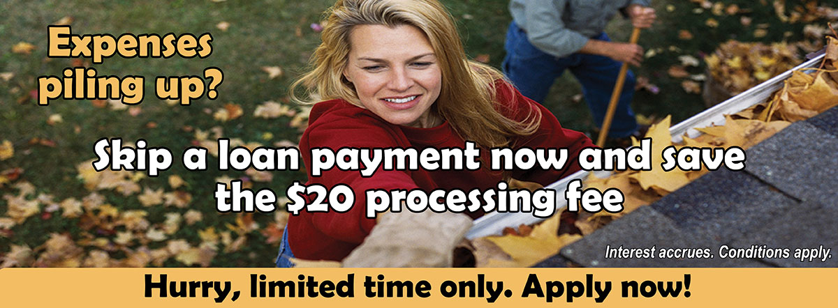 Skip a loan payment now and save the $20 processing fee for a limited time