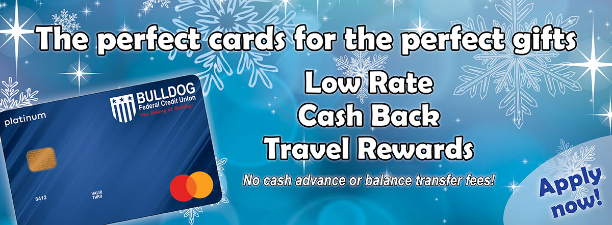 The perfect cards for the perfect gifts. Low rate, cash back or travel rewards credit cards. Apply now.