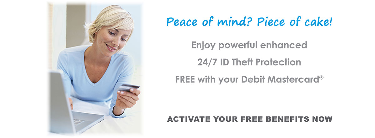 Get free 24/7 ID theft protection with your Debit Mastercard