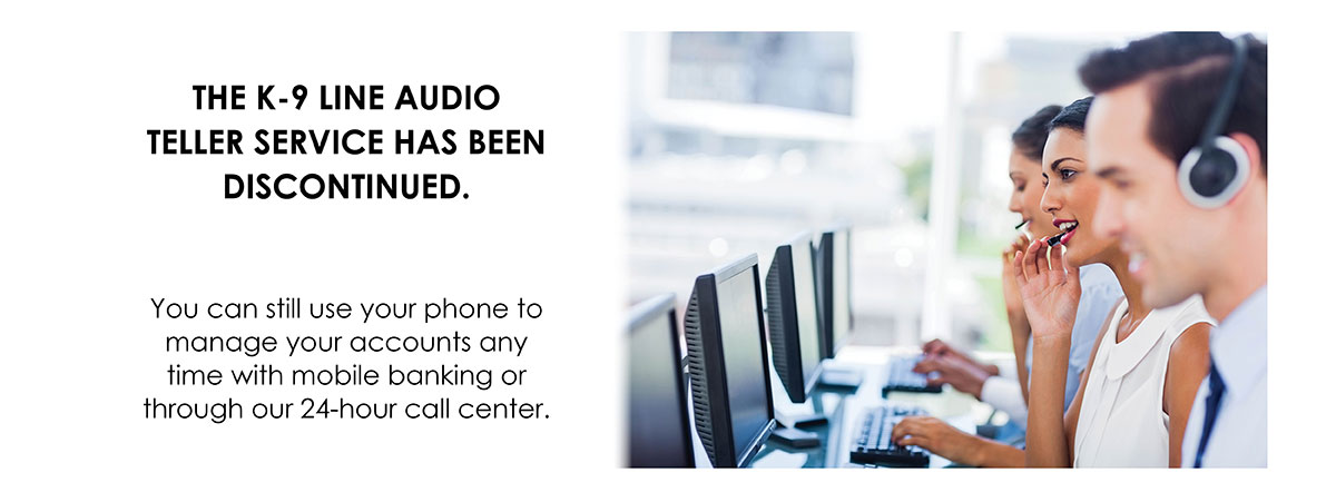 The K-9 Line Audio Teller service has been discontinued.