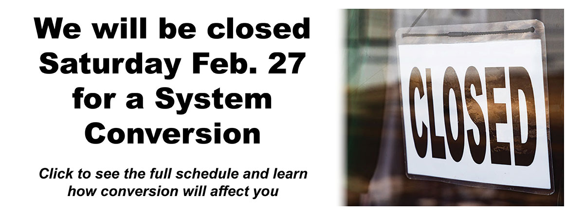 We will be closed Sat. Feb. 27 for Conversion